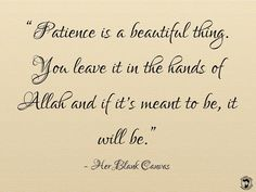 """""""Patience is a beautiful thing.."""" It really is Subhaan Allah.."""