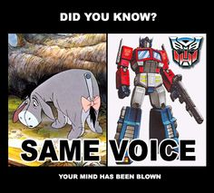 Peter Cullen is the voice of Eeyore and Optimus Prime. Enjoy your day.