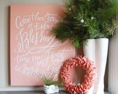 Come Thou Fount Canvas (Color: perfect peach. Size: 16x20 or larger) :) $125