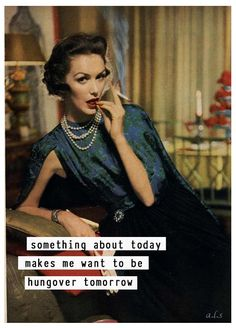 """Something about today makes me want to be hung over tomorrow."" #sassy #retrohumor"