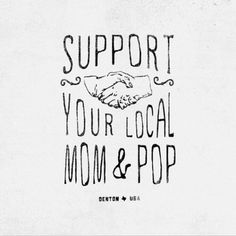 Support Your Local Mom & Pop | Denton, USA