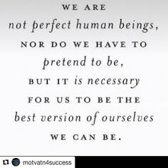 We are not perfect human beings nor do we have to pretend to be but it is necessary for us to be the best version of ourselves we can be.  #Happy#Friday #TGIF  #Quote#QuoteOfTheDay#PhotoOfTheDay#PicOfTheDay#Instagood#BestOfTheDay#Austin#Texas#ATX#Houston #SanAntonio #Virginia #Motivation#Inspiration#Success#Passion#Purpose#PREINFunding#RealEstate#Realtor#Entrepreneur#Wealth#Luxury#Dream#Big#Winning#BeastMode  Repost @motvatn4success with @repostapp