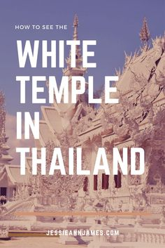 HOW TO SEE THE WHITE TEMPLE  Visiting Thailand? Take an easy day trip from Chiang Mai to see the famous temple!