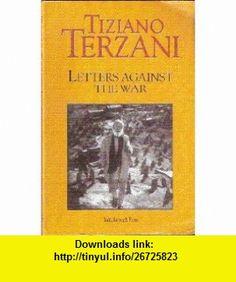 Letters Against the War (9788188353002) Tiziano Terzani, David Gibbons , ISBN-10: 8188353000  , ISBN-13: 978-8188353002 ,  , tutorials , pdf , ebook , torrent , downloads , rapidshare , filesonic , hotfile , megaupload , fileserve
