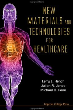 New materials and technologies for healthcare (2011). Larry L.Hench et al.