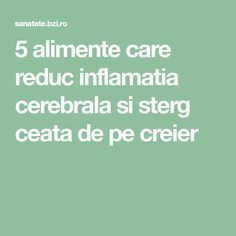 5 alimente care reduc inflamatia cerebrala si sterg ceata de pe creier Good To Know, Health Fitness, Math Equations, Diet, Simple Lines, Health, Health And Fitness, Fitness
