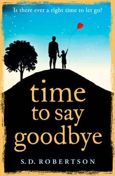Time to Say Goodbye | Robertson, S.D. | 9780008100681 | NetGalley