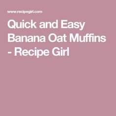 Quick and Easy Banana Oat Muffins - Recipe Girl
