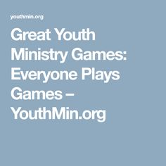Great Youth Ministry Games: Everyone Plays Games – YouthMin.org
