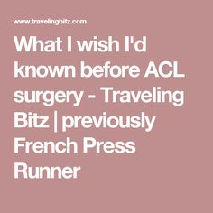 What I wish I'd known before ACL surgery - Traveling Bitz | previously French Press Runner