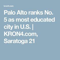 Palo Alto ranks No. 5 as most educated city in U.S.   KRON4.com, Saratoga 21
