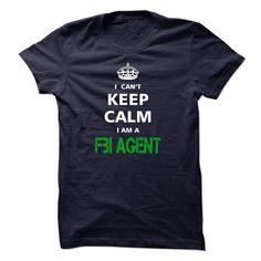 I can not keep calm Im a FBI AGENT T Shirt, Hoodie, Sweatshirt