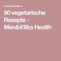 50 vegetarische Rezepte - Men's Health