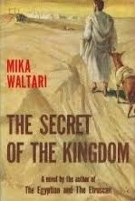 The Secret of the Kingdom ~ Mika Waltari The Secret Of The Kingdom is a 1959 novel by Finnish author Mika Waltari about the early days of Christianity. The story is told through the eyes of Marcus, a Roman citizen who arrives in Jerusalem on the day Jesus is crucified.