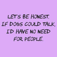 Well actually It's better to hang with dogs than Liberals:
