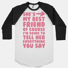 She's My Best Friend #bff #besties #bestfriends #friends #funny #nosecrets #cute #girly