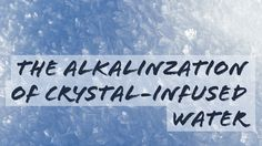 The Alkalinzation of Crystal-Infused Water... http://www.believe.love/1424/the-alkalinzation-of-crystal-infused-water/