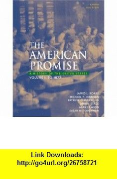 The American Promise A History of the United States, Volume I To 1877 (9780312406882) James L. Roark, Michael Johnson, Patricia Cline Cohen, Sarah Stage, Alan Lawson, Susan M. Hartmann , ISBN-10: 0312406886  , ISBN-13: 978-0312406882 ,  , tutorials , pdf , ebook , torrent , downloads , rapidshare , filesonic , hotfile , megaupload , fileserve