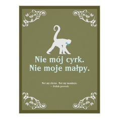 Polish Proverb: Not my Circus, Not my Monkeys