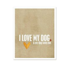 I Love My Dog And My Dog Loves Me  Modern by hairbrainedschemes, $15.00