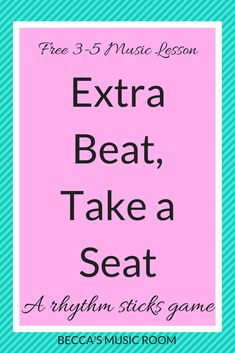 Free 3-5 Music Lesson: Extra Beat Take a Seat. A really fun rhythm game for upper elementary. Can be played with rhythm sticks, drums, or no materials at all! Becca's Music Room