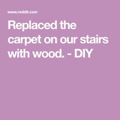Replaced the carpet on our stairs with wood. - DIY