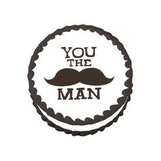 You the Man Edible Image? Designs