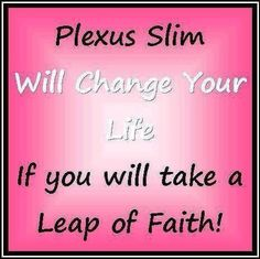 #Allnatural #weightlossproducts Are you ready to take a Leap of Faith and try Plexus? email me:  apponson@gmail.com or visit my website: www.54143.myplexusproducts.com