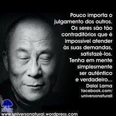 Pouco importa o julgamento dos outros.Os seres são tão contraditórios que é impossivel atender às suas demandas, satisfazê-los. Tenha em mente simplesmente ser autêntico e verdadeiro... Dalai Lama  http://on.fb.me/1r9LRiG  #universonatural #mergulhointerior #limpezaenergetica