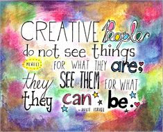 Creative people do not see things for what they are; they see them for what they can be —Julie Israel Creative People Quotes, Hipster Quote, C G Jung, Burn Out, Craft Quotes, Artist Quotes, Creativity Quotes, Good Day Song, Quote Art