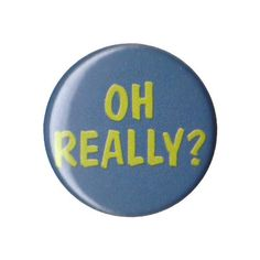 "Oh Really? 1"" ONE INCH button pin badge pinback handmade funny humor sarcastic by kickbrightzineshop on Etsy"