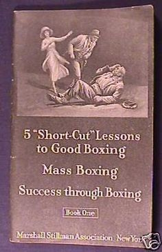 Book published in 1920 by Marshall Stillman   Book # 1 instructions on short cuts to good boxing, mass boxing and success through boxing. Contains 64 pages of information and pictures from the early years of boxing.