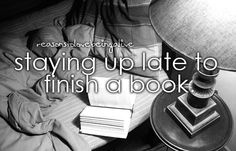 reasons to love being alive: staying up late to finish a book.