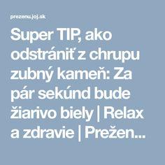 Super TIP, ako odstrániť z chrupu zubný kameň: Za pár sekúnd bude žiarivo biely | Relax a zdravie | Preženu.sk