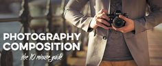 Photography Composition: The 10 Minute Guide | Some familiar tips. Some that I've forgotten.