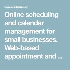 Online scheduling and calendar management for small businesses. Web-based appointment and class scheduling that instantly makes your business more successful and your life easier.