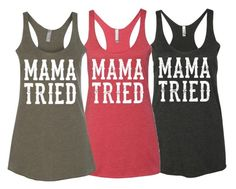 """Mama Tried - Racerback Tank Top From Tailgate N' Tees"" by theshirtdealer"