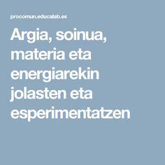 Argia, soinua, materia eta energiarekin jolasten eta esperimentatzen