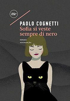 Benvenuti nel nostro angolo TITOLO:Sofia si veste sempre di nero AUTORE: Paolo Cognetti EDITORE: Minimum GENERE: Narrativa PR...