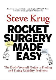 "Although Krug is better known for Don't Make Me Think (listed earlier), Boag considers Rocket Surgery Made Easy more useful for the majority of web designers: ""Where the original book focused on the importance of usability testing, the second one talks about the practicalities of setting up regular test sessions. Most of us are already aware of the importance of usability testing and yet find it hard to make it happen. This book will show you how."
