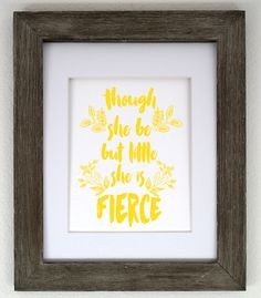 Though She Be But Little She Is Fierce 8x10 Print