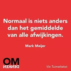 '' 'Normal' is nothing more than the average of all abnormalities'' - Mark Mijer