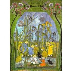 The Story of the Root Children. Mother Earth wakes the root children in the spring and tucks them in their beds underground in the autumn. A beautifully illustrated nature story!