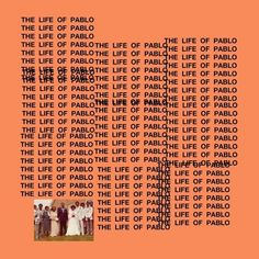 4b4812f9333b4 Kanye West - The Life of Pablo Lyrics and Tracklist