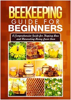FREE TODAY  Beekeeping Guide for Beginners: A Comprehensive Guide for Keeping Bees and Harvesting Honey from Them (backyard beekeeping. beekeeping 101) by Shane Reece http://www.amazon.com/dp/B014B0BALC/ref=cm_sw_r_pi_dp_zCe5vb1HF9ZW8
