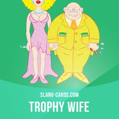"""Trophy wife"" means a young, attractive wife regarded as a status symbol for an older rich man.  Example: Ann is just a trophy wife. He gets the beautiful woman and she gets the rich husband.  #slang #englishslang #saying #sayings #phrase #phrases #expression #expressions #english #englishlanguage #learnenglish #studyenglish #language #vocabulary #dictionary #efl #esl #tesl #tefl #toefl #ielts #toeic #englishlearning #vocab #trophywife #woman"