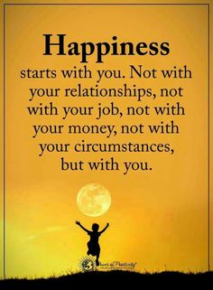 Happiness starts with you. Not with your relationships, not with your job, not with your money, but with you. Gøød Mørning Friends!