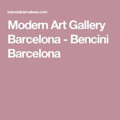 Modern Art Gallery Barcelona - Bencini Barcelona
