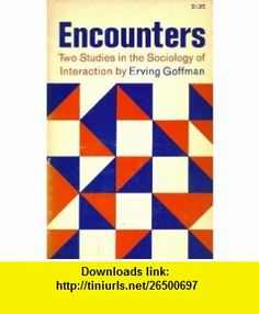 Encounters Two Studies in the Sociology of Interaction (9780672608186) Erving Goffman , ISBN-10: 0672608189  , ISBN-13: 978-0672608186 ,  , tutorials , pdf , ebook , torrent , downloads , rapidshare , filesonic , hotfile , megaupload , fileserve