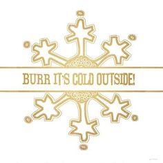 Burrr Its Cold Outside